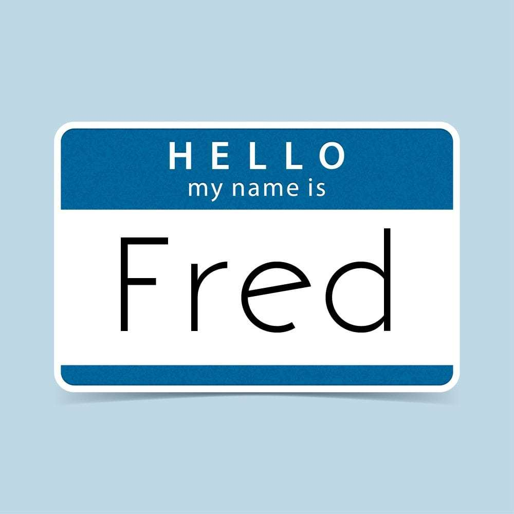 "name tag that says ""hello my name is Fred"""
